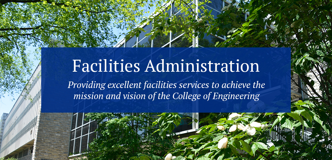 Facilities administration. Providing excellent facilities services to achieve the mission and vision of the College of Engineering.